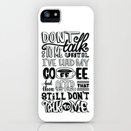Don't talk to me until I've had my coffee iPhone Case