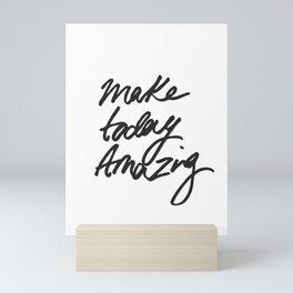 Make Today Amazing Mini Art Print