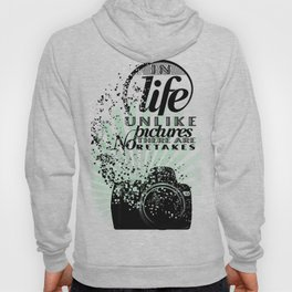 In Life Unlike Pictures There Are No Retakes Hoody
