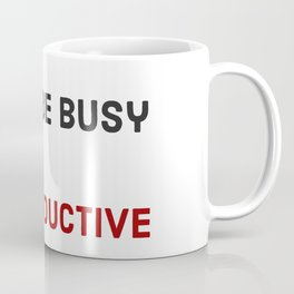 Don't be busy be productive Coffee Mug