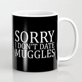Sorry I Don't Date Muggles Coffee Mug