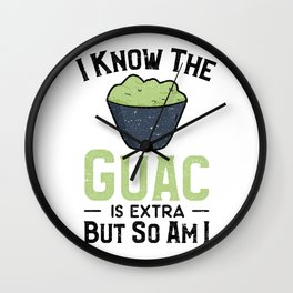 I Know The Guac Is Extra But So Am I Wall Clock