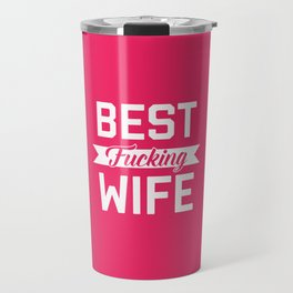 Best Fucking Wife, Funny Quote Travel Mug