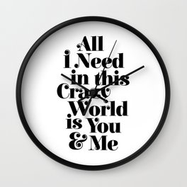 All I Need in This Crazy World is You and Me Wall Clock
