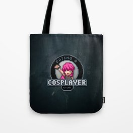 Dating A Cosplayer Tote Bag