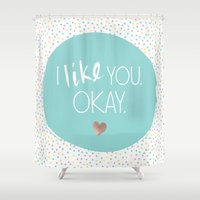 i like you Shower Curtains featuring I Like You. Okay. by More Than Cake