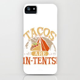 Tacos Are In-Tents! Mexican Taco Lover Gifts iPhone Case