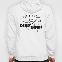 Not a Ghost, Just Dead Inside Hoody