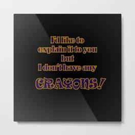 Funny One-Line Crayon Joke Metal Print