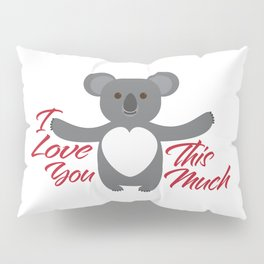 Koala Bear I Love You This Much Pillow Sham