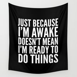 Just Because I'm Awake Doesn't Mean I'm Ready To Do Things (Black & White) Wall Tapestry