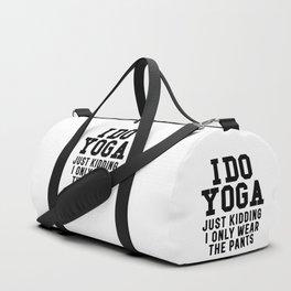 I DO YOGA JUST KIDDING I ONLY WEAR THE PANTS Duffle Bag
