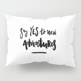 Say Yes To New Adventures Pillow Sham