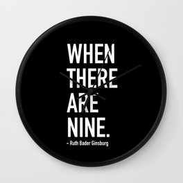 WHEN THERE ARE NINE. - Ruth Bader Ginsburg Wall Clock