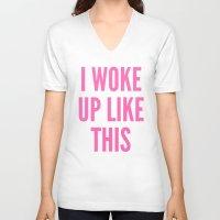 i woke up like this V-neck T-shirts featuring I WOKE UP LIKE THIS by CreativeAngel