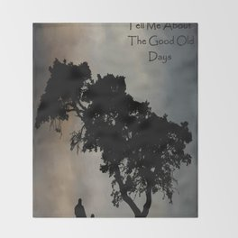 Grandpa Tell Me About The Good Old Days Throw Blanket