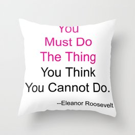 You Must Do The Thing You Think You Cannot Do. Throw Pillow