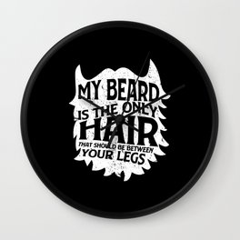 My Beard Is Only Hair Should Be Between Your Legs Wall Clock
