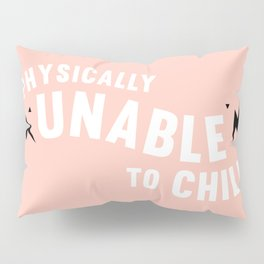 physically unable to chill (peach) Pillow Sham