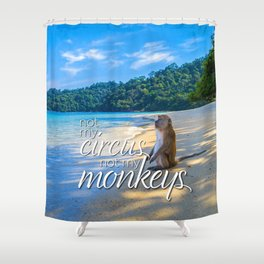 Not My Circus, Not My Monkeys Shower Curtain