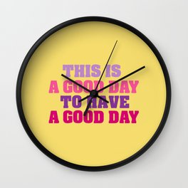 This is a good day Wall Clock