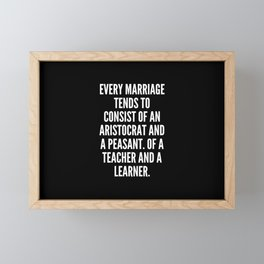 Every marriage tends to consist of an aristocrat and a peasant Of a teacher and a learner Framed Mini Art Print