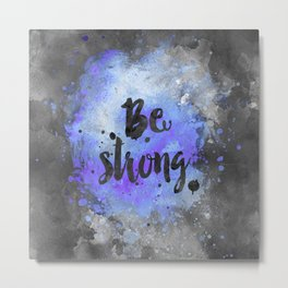 Be strong motivational blue watercolor quote Metal Print