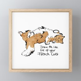 Draw Me Like One of Your French Cats Framed Mini Art Print