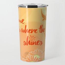 Home Is Where The Sun Shines Typography Design Travel Mug