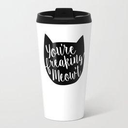 You're Freaking Meow't Travel Mug