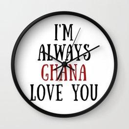 I'm Always Ghana Love You Wall Clock