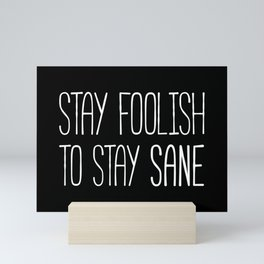 Stay Foolish Stay Sane (white) Mini Art Print