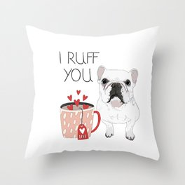 I Ruff You French Bulldog Throw Pillow