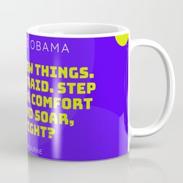 Michelle Obama Quote  Just try new things. Don't be afraid. Step out of your comfort zones and soar Coffee Mug