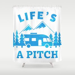 Life's a Pitch (Motorhome Camping Joke, Funny) Shower Curtain