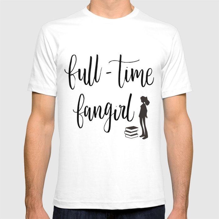 full-time fangirl T-shirt