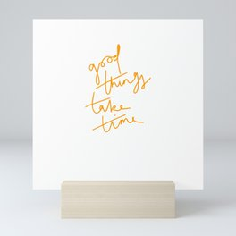 Good Things Take Time Mini Art Print