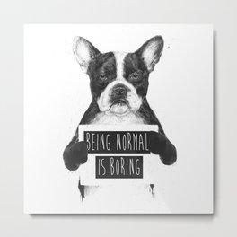 Being normal is boring Metal Print
