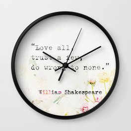 """""""Love all, trust a few, do wrong to none."""" William Shakespeare Wall Clock"""