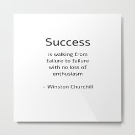 Success is walking from failure to failure with no loss of enthusiasm - Churchill Quote Metal Print