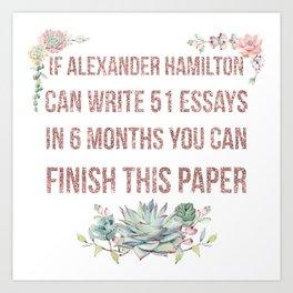 If Alexander Hamilton Can Write 51 Essays (Faux Rose Glitter Update) Art Print