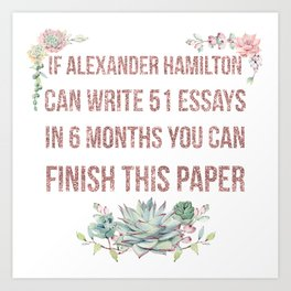 If Alexander Hamilton Can Write 51 Essays (Faux Rose Glitter Update) Art Print