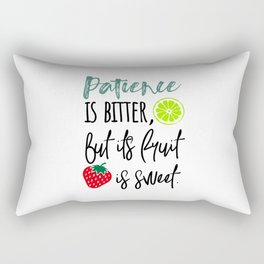 Patience is bitter but its fruit is sweet fruit is sweet  Rectangular Pillow