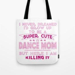 SUPER CUTE DANCE MOM Tote Bag