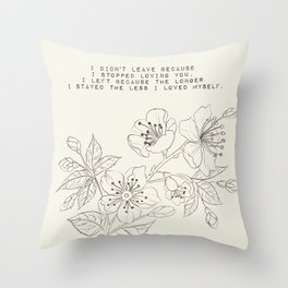the longer I stayed the less I loved myself - R. Kaur Collection Throw Pillow