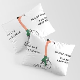 Life is like a bicycle Pillow Sham