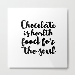 Chocolate is health food for the soul Metal Print