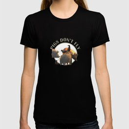 Pigs Don't Fly T-shirt