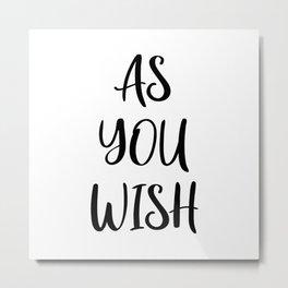 As You Wish Metal Print