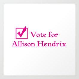 Vote for Alli!! Art Print